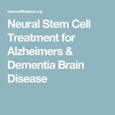 Neural Stem Cell Treatment for Alzheimers & Dementia Brain Disease