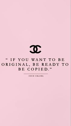 """If you want to be original, be ready to be copied"""