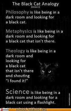 The black cat analogy. The Black Cat Analogy dark room and looking for e black cat, taa. gfbtgts is like being in e dark room and looking for a black cat that Atheist Humor, Religion Frases, Schrodingers Cat, Pseudo Science, Science Fun, Thought Provoking, Decir No, Quotations, Qoutes