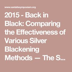 2015 - Back in Black: Comparing the Effectiveness of Various Silver Blackening Methods — The Santa Fe Symposium