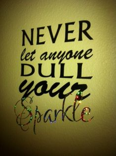 Never Let Anyone Dull Your Sparkle  Vinyl Wall by CustomStickables, $10.00