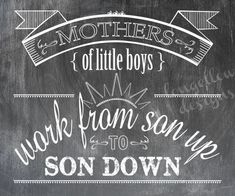 Down Quotes, Word To Your Mother, Chalkboard Print, Chalkboard Ideas, Say That Again, Kids Corner, New Moms, Inspire Me, Little Boys