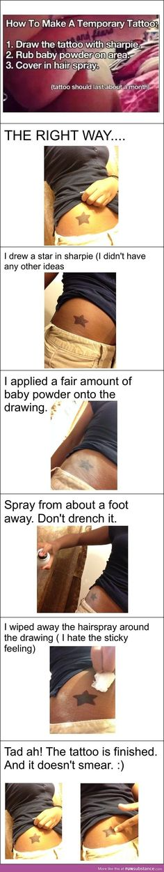 for people who dont want a permanent tattoo, you can make a sharpie tattoo that lasts a month!