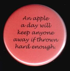 Haha this cracks me up! Ever get hit with an apple! Cool Buttons, Pin And Patches, Cute Pins, Funny Photos, Make Me Smile, Favorite Quotes, Mindfulness, Change, Humor