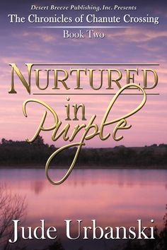 The Chronicles of Chanute Crossing Book Two: Nurtured in Purple  http://stores.desertbreezepublishing.com/