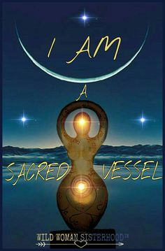 I Am A Sacred Vessel ~⚜~ WILD WOMAN SISTERHOOD™ #wildwomansisterhood #womanoftheearth #goddess