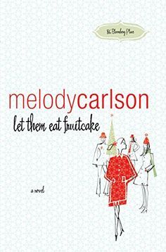let them eat fruitcake: a novel by [Carlson, Melody]