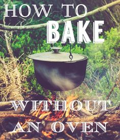 HowTo Bake Without an Oven DIY Self Sufficiency Hacks And Tips For Living Off The Grid By Pioneer Settler. http://pioneersettler.com/bake-without-oven/