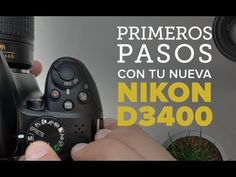 Nikon D3400: Primeros Pasos + Ajustes Recomendados - YouTube