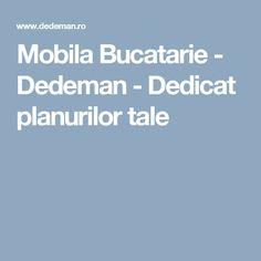 Mobila Bucatarie - Dedeman - Dedicat planurilor tale
