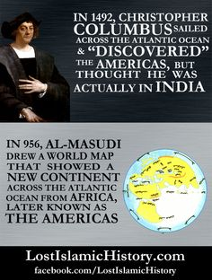 The myth of Columbus discovering America is just plain false. Muslims knew about it hundreds of years before him.