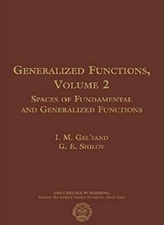 Generalized functions (v. 2): Spaces of fudamental and generalized functions / I. M. Gel'fand, G. E. Shilov