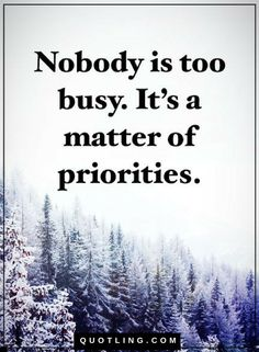 Busy Quotes Nobody is too busy. It's a matter of priorities.