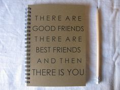 There are good friends, there are best friends, and then there is you - 5 x 7 journal on Etsy, $6.00