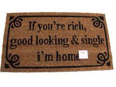 If you're rich, good looking  single! I'm home !!   Deurmatten in diverse teksten beschikbaar. Doormats in different textdesigns available