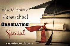 How to Make a Homeschool Graduation Special - www.teachersofgoodthings.com