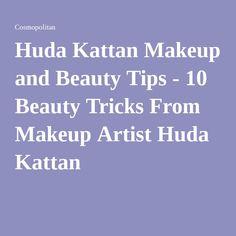 Huda Kattan Makeup and Beauty Tips - 10 Beauty Tricks From Makeup Artist Huda Kattan