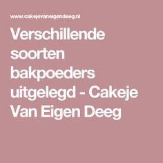 Verschillende soorten bakpoeders uitgelegd - Cakeje Van Eigen Deeg