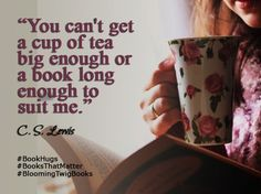 You can't get a cup of tea big enough or a book long enough to suit me. - C. S. Lewis #Booksthatmatter #Bookhugs #Bloomingtwig #Yourstory
