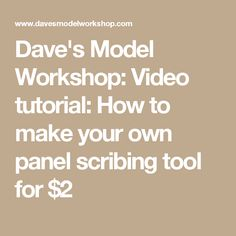 Dave's Model Workshop: Video tutorial: How to make your own panel scribing tool for $2