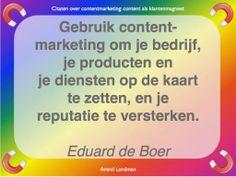 Citaten contentmarketing quotes klantenmagneet. Gebruik contentmarketing om je bedrijf, je producten en je diensten op de kaart te zetten, en je reputatie te versterken. Eduard de Boer