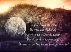 """""""The ground began to shake, The stone was rolled away, His perfect love could not be overcome. Now death where is your sting? Our resurrected King has rendered you defeated!"""" ~ Forever by Kari Jobe #Easter"""