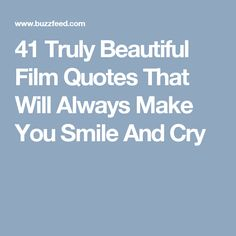 41 Truly Beautiful Film Quotes That Will Always Make You Smile And Cry