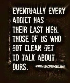 Eventually every addict has their last high. Those of us who got clean get to talk about ours.