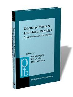 Discourse markers and modal particles : categorization and description / edited by Liesbeth Degand, Bert Cornillie, Paola Pietrandrea - Amsterdam ; Philadelphia : John Benjamins, cop. 2013