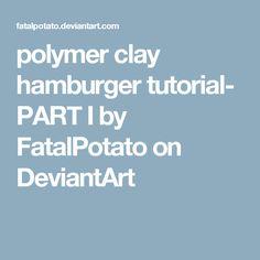 polymer clay hamburger tutorial- PART I by FatalPotato on DeviantArt