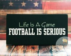 Life Is A Game Football Is Serious Funny Painted Wood Sign