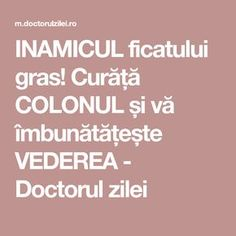 INAMICUL ficatului gras! Curăță COLONUL și vă îmbunătățește VEDEREA - Doctorul zilei Oral Health, Health And Wellness, Health Tips, Health Fitness, Healthy Nutrition, Healthy Drinks, Herbal Remedies, Natural Remedies