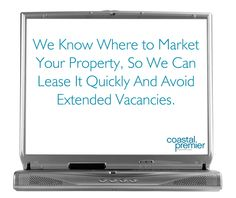 Advertising your property.  We know where to market your property to receive the most exposure. We help to ensure your vacancies are filled quicker || Coastal Premier Properties