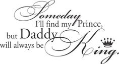 Girls Quotes Someday Ill Find My Prince But Daddy Will Always be King Great Sayings Ideas for Kids Room