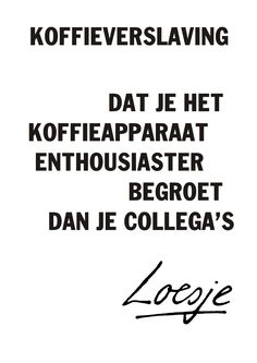 Home - Bonomi Koffie Text Quotes, Work Quotes, Funny Quotes, Dutch Quotes, Coffee Quotes, Happy Thoughts, True Words, Quote Of The Day, Texts