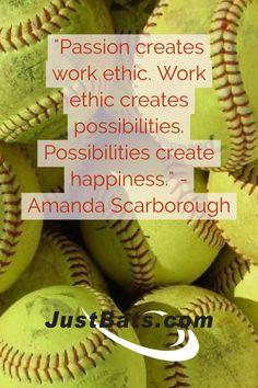 Passion creates work ethic. Work ethic creates possibilities. Possibilities create happiness. - Amanda Scarborough