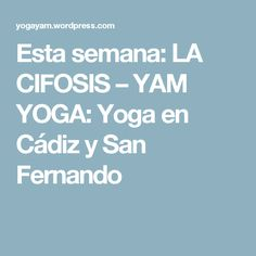 Esta semana: LA CIFOSIS – YAM YOGA: Yoga en Cádiz y San Fernando