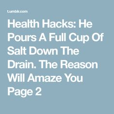 Health Hacks: He Pours A Full Cup Of Salt Down The Drain. The Reason Will Amaze You Page 2