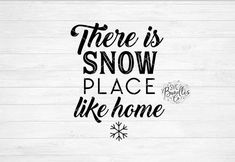 Instant SVG/DXF/PNG There Is Snow Place Like Home svg, winter svg, winter quote decor, sign, phrase,