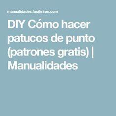 DIY Cómo hacer patucos de punto (patrones gratis) | Manualidades