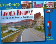 Greetings From The Lincoln Highway: America's First Coast-to Coast Road by Brian Butko