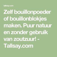 Zelf bouillonpoeder of bouillonblokjes maken. Puur natuur en zonder gebruik van zoutzuur! - Tallsay.com