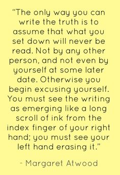 Margaret Atwood on writing the truth. ☼ This is my biggest and most personal obstacle...TRUTH when writing.