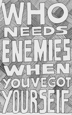 I am my own worst enemy