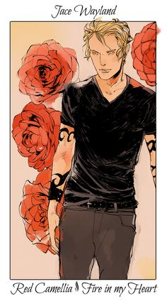 "Jace with camillias, The language of flowers (picked by C.Clare, art by C.Jean)....okay, yes Jace does have ""fire in heart"" but can we all just take a moment to realize how ironic this is....?"