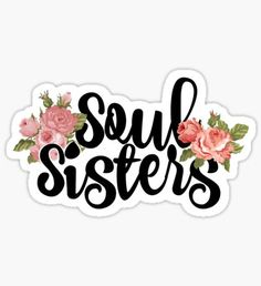 'Soul Sisters' Sticker by Madi Taylor Printable Scrapbook Paper, Printable Planner Stickers, Scrapbook Stickers, Tumblr Stickers, Cute Stickers, Sister Wallpaper, Best Friend Quotes, Soul Sister Quotes, Homemade Stickers