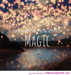 "This quote reminds me of the song that goes like ""do you believe in magic, in a young girls heart..."" ☺️"