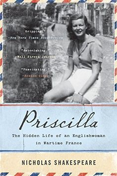 Priscilla: The Hidden Life of an Englishwoman in Wartime France by Nicholas Shakespeare, http://www.amazon.com/dp/B00DB3DA64/ref=cm_sw_r_pi_dp_WU9zvb14K3FT7