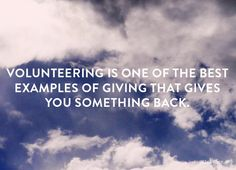 """Volunteering is one of the best examples of giving that gives you something back."""