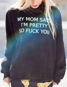 My Mom says i'm pretty so F you black sweatshirt by Stupidfashion
